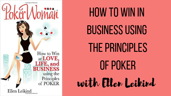 Episode #37: How to Win In Business Using the Principles of Poker with Ellen Leikind